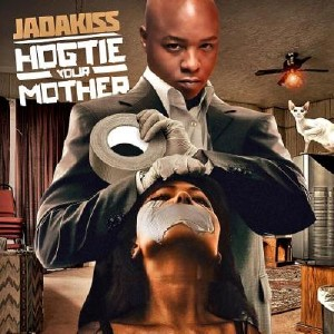 Jadakiss - Hogtie Your Mother (2010)