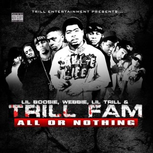 Trill Fam (Lil Boosie, Webbie, Foxx, Lil Trill) - All Or Nothing (2010)
