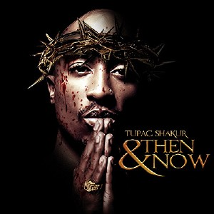 2Pac – Then And Now (2010)