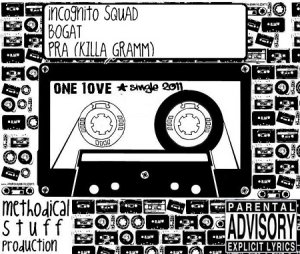 Incognito Squad, Bogat, Pra (Killa'Gramm) - One Love (Single) (2011)