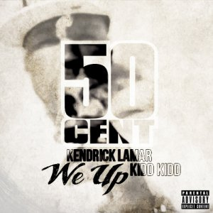 50 Cent, Kendrick Lamar, Kidd Kidd - We Up