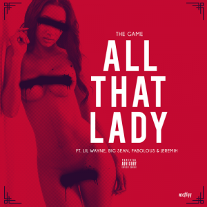 Game - All That (Lady) ft. Lil Wayne, Big Sean, Jeremih