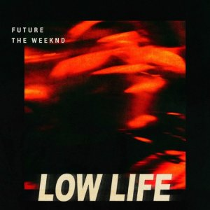Future, The Weeknd - Low Life