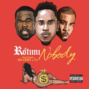 Rotimi - NOBODY ft. T.I. & 50 Cent