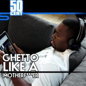 50 Cent - Ghetto Like A Motherfucker (2011)