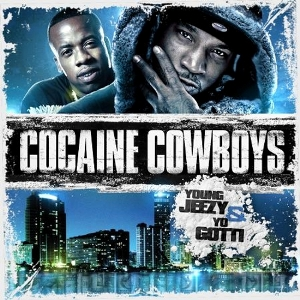 Young Jeezy  & Yo Gotti - Cocaine Cowboys (2011)